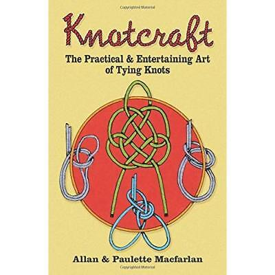 Knot Craft: The Practical and Entertaining Art of Tying - Paperback NEW Macfarla