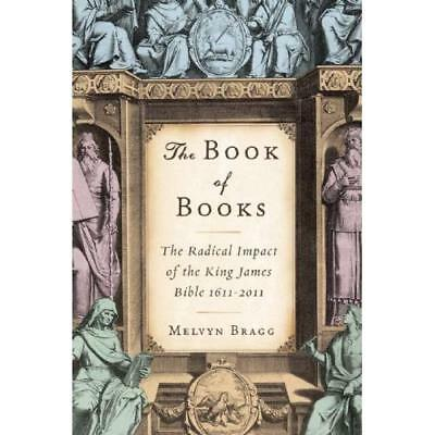 The Book of Books: The Radical Impact of the King James - Paperback NEW Bragg, M