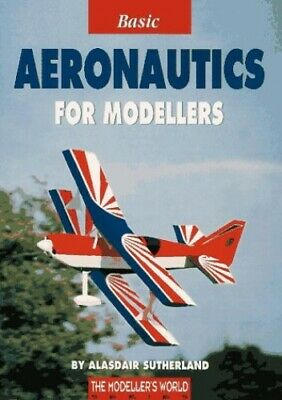 Basic Aeronautics for Modellers by Sutherland, Alasdair Paperback Book The Cheap