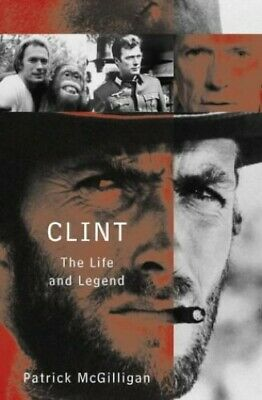 Clint: The Life and Legend of Clint Eastwood by McGilligan, Patrick Hardback The