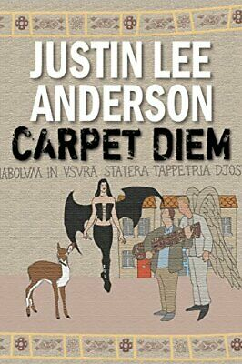 Carpet Diem: Or...How to Save the World by Accident by Anderson, Justin Lee The