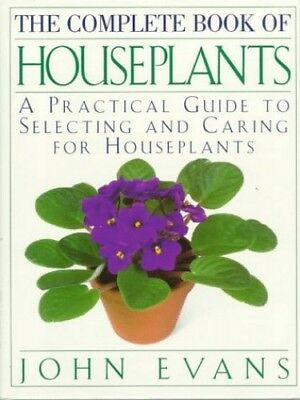 The Complete Book of House Plants: A Practical Guide to Select... by Evans, John