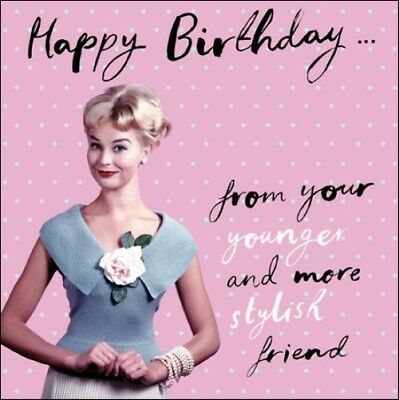 Younger Stylish Friend Retro Humour Birthday Card Funny Greeting Cards