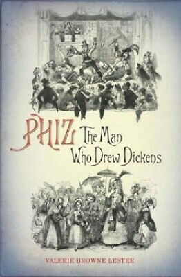Phiz: The Man Who Drew Dickens by Lester, Valerie Hardback Book The Cheap Fast
