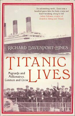 Titanic Lives: Migrants and Millionaires, Conmen and ... by Davenport-Hines, Ric