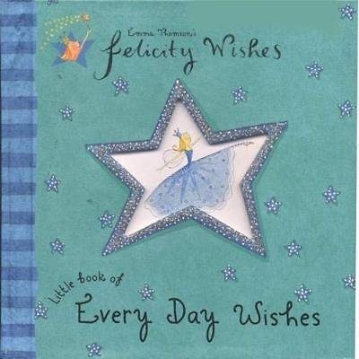Little Book of Every Day Wishes (Felicity Wishes) - Hardcover NEW Thomson, Emma