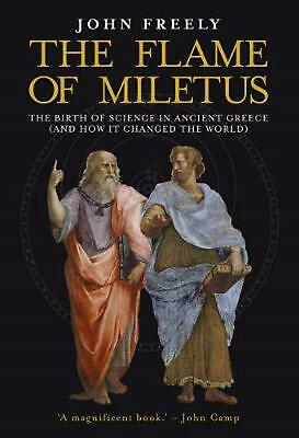 Flame of Miletus: The Birth of Science in Ancient Greece (and How It Changed the