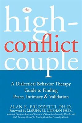 The High-Conflict Couple: A Dialectical Behavior Therapy Guide to Finding Peace,