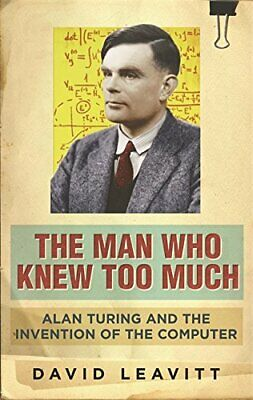 The Man Who Knew Too Much: Alan Turing and the in... by Leavitt, David Paperback