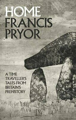 Home: A Time Traveller's Tales from Britain's Prehistory by Pryor, Francis Book