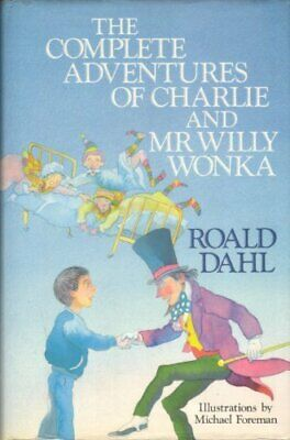 The Complete Adventures of Charlie and Mr.Willy Wonka by Dahl, Roald Hardback