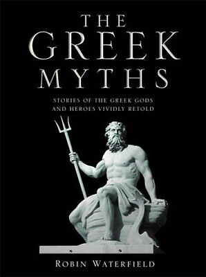 The Greek Myths: Stories of the Greek Gods and Heroes Viv... by Robin Waterfield