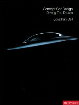 Concept Car Design: Driving the Dream (Interior an... by Bell, Jonathan Hardback