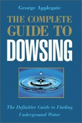 COMPLETE GUIDE TO DOWSING: The Definitive Guid... by Applegate, George Paperback
