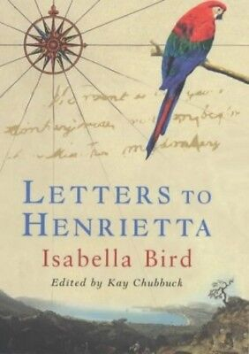 Letters to Henrietta: Isabella Bird by Chubbuck, Kay Hardback Book The Cheap