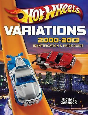 Hot Wheels Variations, 2000-2013 : Identification and Price Guide *NEVER USED