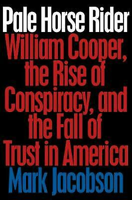 Pale Horse Rider: Conspiracies, Craziness, and Pure Prophecy in William Cooper's