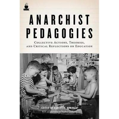 Anarchist Pedagogies: Collective Actions, Theories, and Critical Reflections on