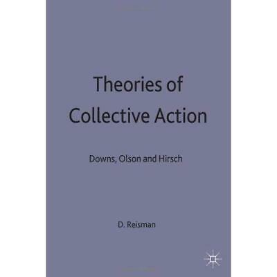 Theories of Collective Action: Downs, Olson and Hirsch David Reisman