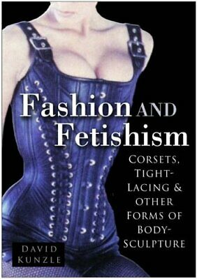 Fashion and Fetishism: Corsets, Tight-Lacing & Oth... by Kunzle, David Paperback