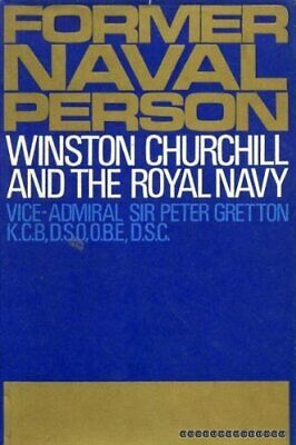 Former naval person: Winston Churchill and the Royal Navy by Gretton, Peter The
