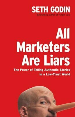 All Marketers Are Liars: The Power of Telling Authent... by Godin, Seth Hardback