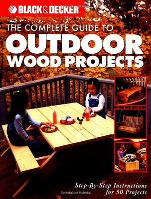 The Complete Guide to Outdoor Wood Projects: ... by The editors of CPI Paperback