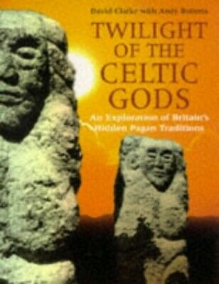 Twilight of the Celtic Gods: Exploration of Britain... by Roberts, Andy Hardback