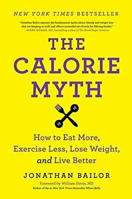 The Calorie Myth: How to Eat More, Exercise Less, Lose Wei... by Jonathan Bailor