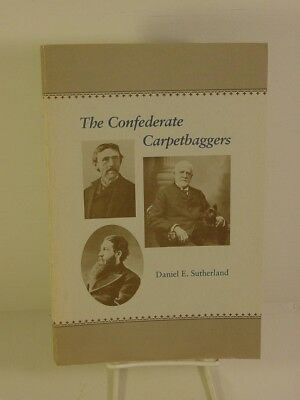 The Confederate Carpetbaggers by Daniel Sutherland - 1988 First Edition PB
