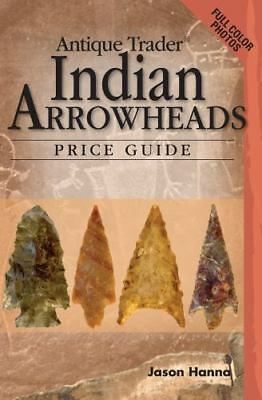 Antique Trader Indian Arrowheads Price Guide by Jason Hanna