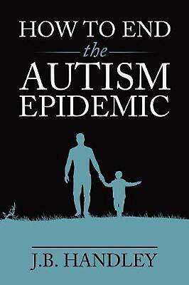 How to End the Autism Epidemic by J.B. Handley Paperback Book Free Shipping!