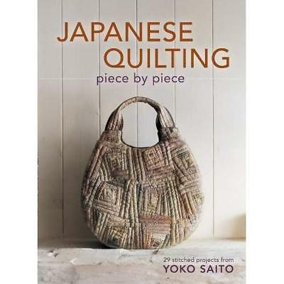 Japanese Quilting Piece by Piece: 29 Stitched Projects from Yoko Saito Saito, Yo
