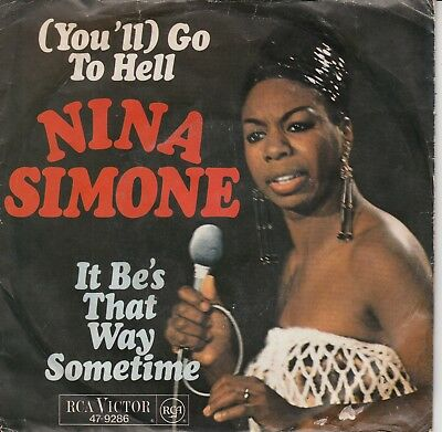 """7""""-  Nina Simone = (You'll) Go To Hell  /  It Be's That Way Sometime"""
