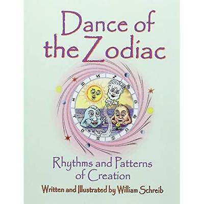 Dance of the Zodiac, Rhythms and Patterns of Creation William Arthur Schreib