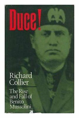Duce!: Rise and Fall of Benito Mussolini by Collier, Richard Hardback Book The