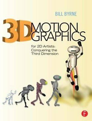 3D Motion Graphics for 2D Artists: Conquering the Third Dimens... by Byrne, Bill