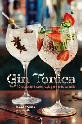 Gin Tonica: 40 recipes for Spanish-style gin and tonic cock... by Smith, David T