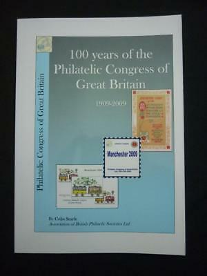 100 YEARS OF THE PHILATELIC CONGRESS OF GREAT BRITAIN 1909 - 2009 by C SEARLE