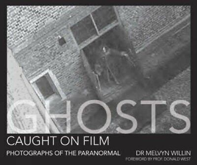 Ghosts Caught on Film: Photographs of the Paranorm... by Willin, Melvyn Hardback