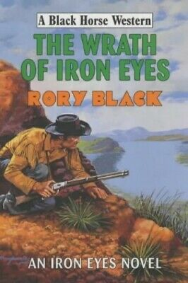 The Wrath of Iron Eyes (Black Horse Western) by Black, Rory Hardback Book The