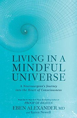 Living in a Mindful Universe: A Neurosurgeon's Journey ... by Alexander MD, Eben