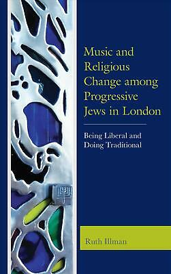 Music and Religious Change Among Progressive Jews in London: Being Liberal and D