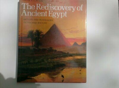 The Rediscovery of Ancient Egypt: Artists and T... by Clayton, Peter A. Hardback