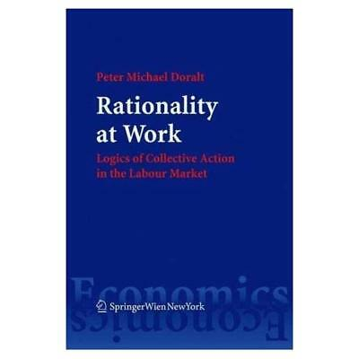 Rationality at Work: Logics of Collective Action in the Labour Market Doralt, Pe