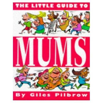 The Little Guide to Mums (Little Guides (Macmillian Kids)) Pilbrow