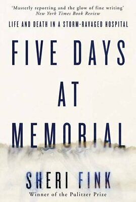 Five Days at Memorial: Life and Death in a Storm-ravaged Hospi... by Fink, Sheri