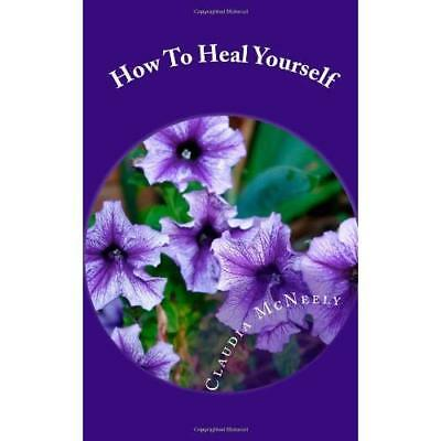 How To Heal Yourself McNeely, Claudia