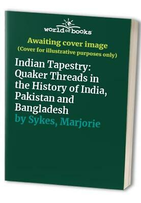 Indian Tapestry: Quaker Threads in the History o... by Sykes, Marjorie Paperback