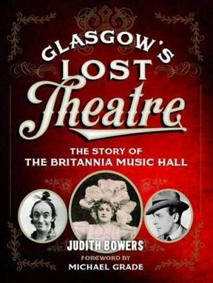 Glasgow's Lost Theatre: The Story of the Britannia Music Hall by Judith Bowers
